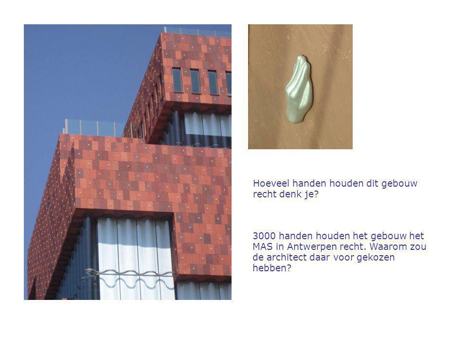 Hoeveel handen houden dit gebouw recht denk je? 3000 handen houden het gebouw het MAS in Antwerpen recht. Waarom zou de architect daar voor gekozen he