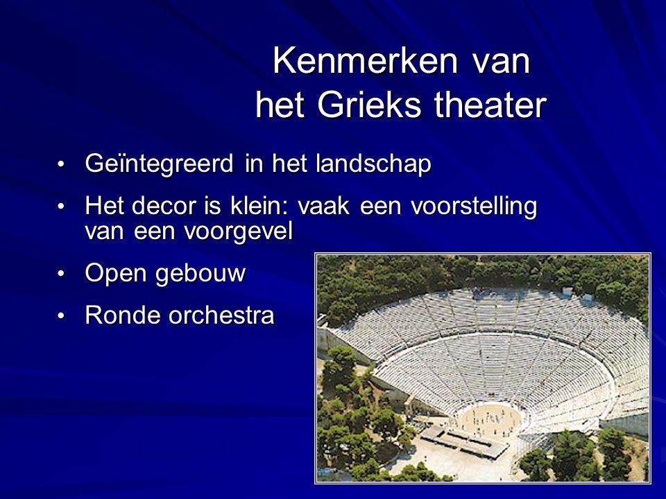 Kenmerken van het Grieks theater •G•G•G•Geïntegreerd in het landschap •H•H•H•Het decor is klein: vaak een voorstelling van een voorgevel •O•O•O•Open g