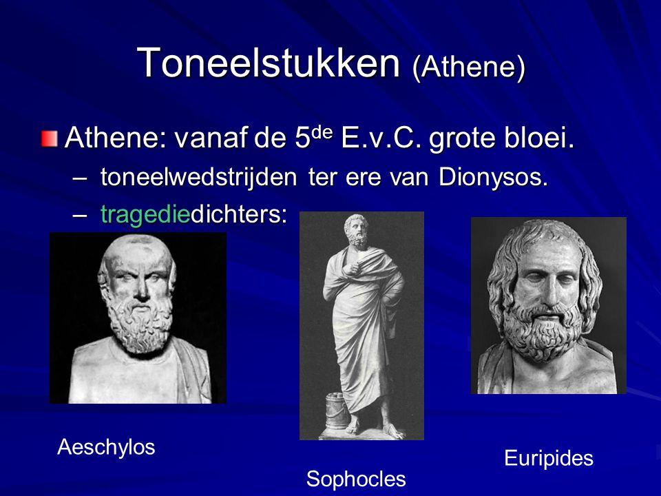 Toneelstukken (Athene) Athene: vanaf de 5 de E.v.C. grote bloei. – toneelwedstrijden ter ere van Dionysos. – tragediedichters: Aeschylos Sophocles Eur