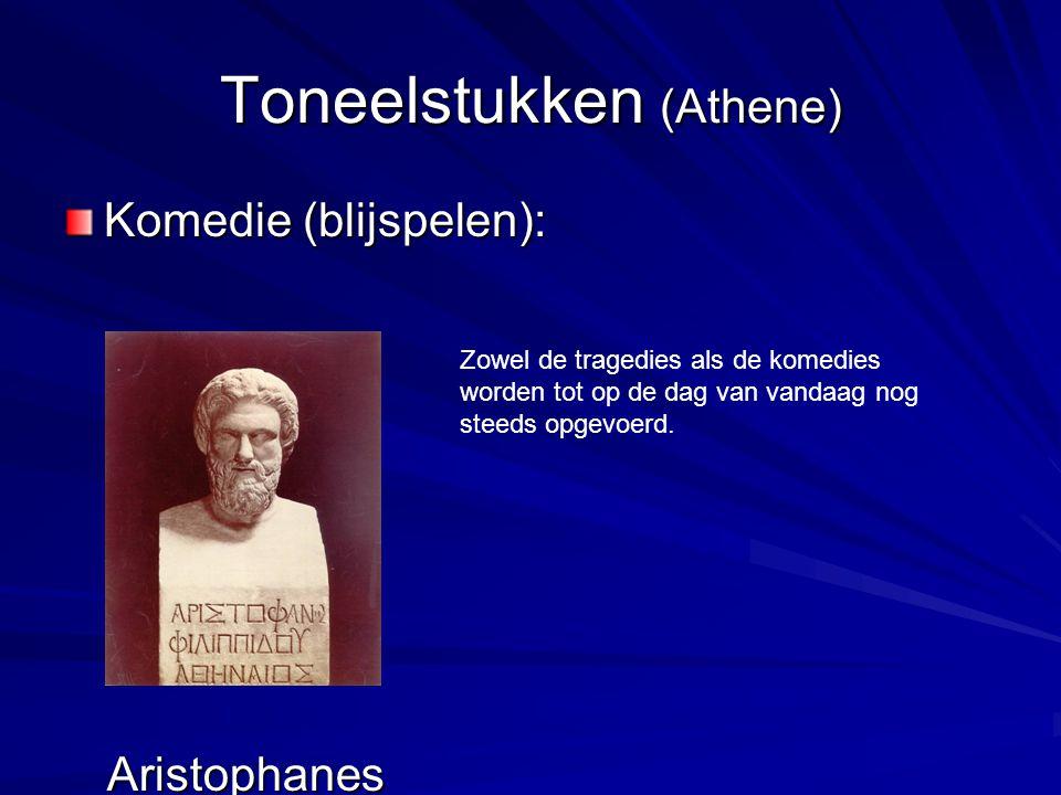 Toneelstukken (Athene) Komedie (blijspelen): Zowel de tragedies als de komedies worden tot op de dag van vandaag nog steeds opgevoerd. Aristophanes