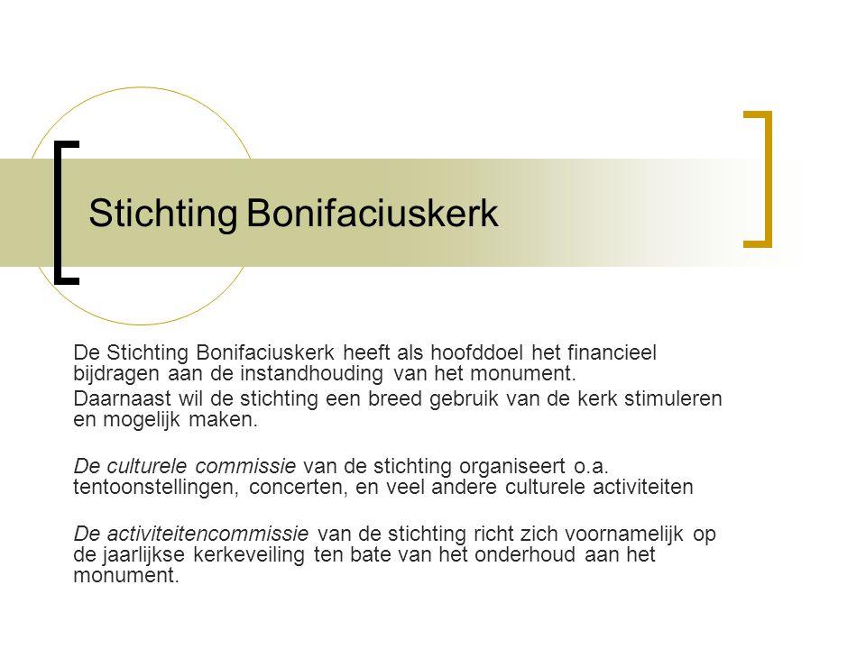 Stichting Bonifaciuskerk De Stichting Bonifaciuskerk heeft als hoofddoel het financieel bijdragen aan de instandhouding van het monument.