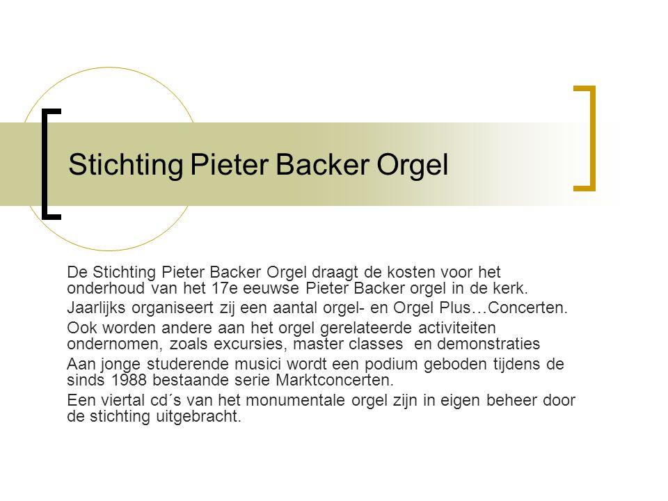Stichting Pieter Backer Orgel De Stichting Pieter Backer Orgel draagt de kosten voor het onderhoud van het 17e eeuwse Pieter Backer orgel in de kerk.