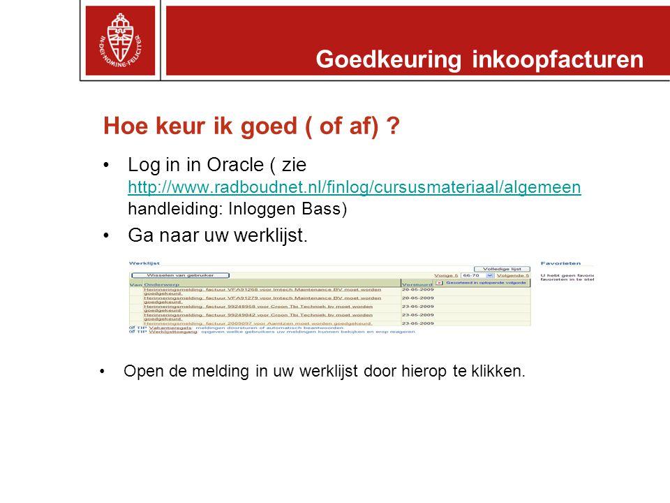 Hoe keur ik goed ( of af) ? •Log in in Oracle ( zie http://www.radboudnet.nl/finlog/cursusmateriaal/algemeen handleiding: Inloggen Bass) http://www.ra