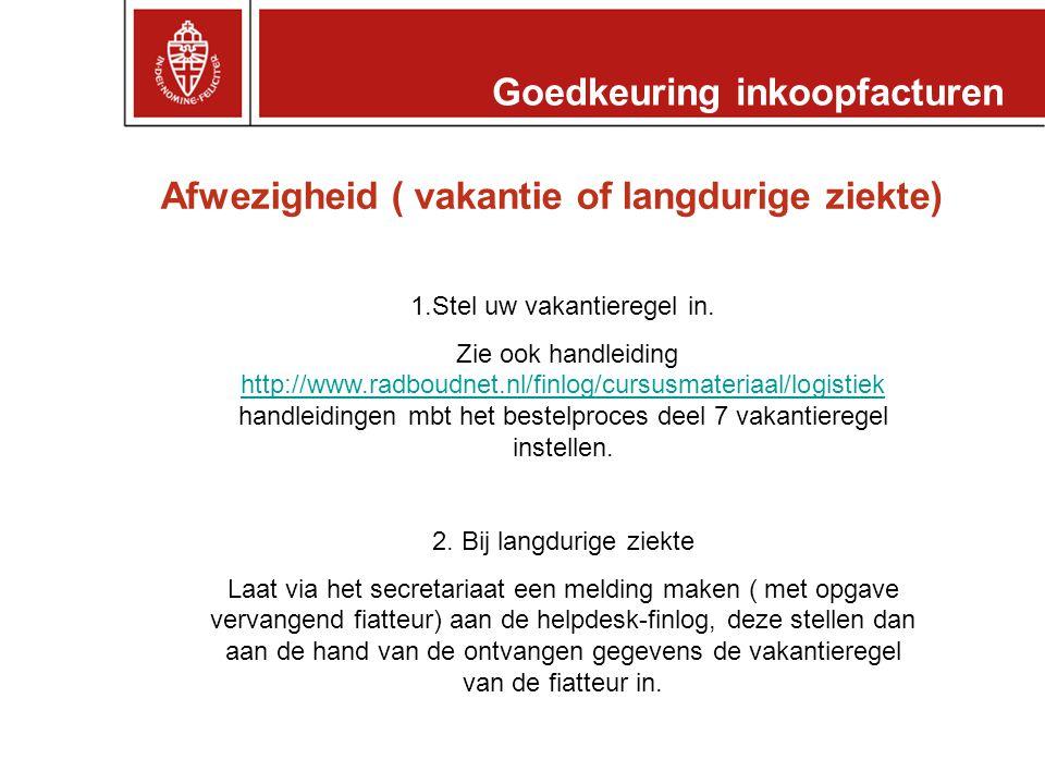 Afwezigheid ( vakantie of langdurige ziekte) Goedkeuring inkoopfacturen 1.Stel uw vakantieregel in. Zie ook handleiding http://www.radboudnet.nl/finlo