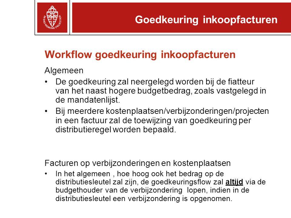 Workflow goedkeuring inkoopfacturen Algemeen •De goedkeuring zal neergelegd worden bij de fiatteur van het naast hogere budgetbedrag, zoals vastgelegd