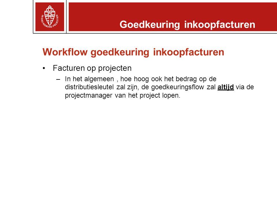 Workflow goedkeuring inkoopfacturen •Facturen op projecten –In het algemeen, hoe hoog ook het bedrag op de distributiesleutel zal zijn, de goedkeuringsflow zal altijd via de projectmanager van het project lopen.