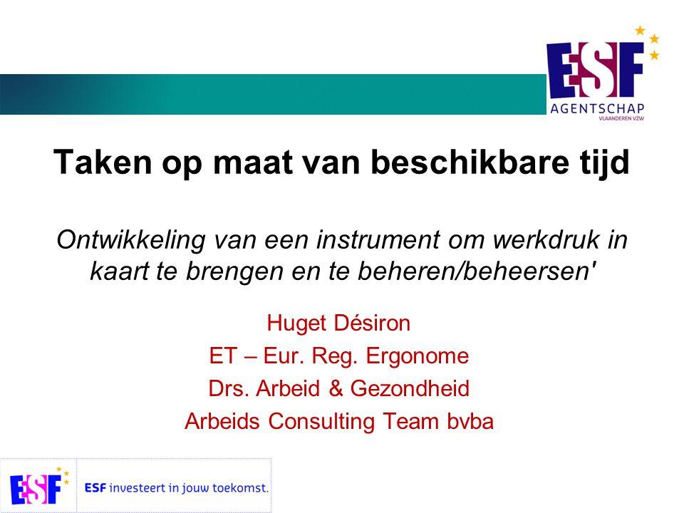 Taken op maat van beschikbare tijd Ontwikkeling van een instrument om werkdruk in kaart te brengen en te beheren/beheersen Huget Désiron ET – Eur.