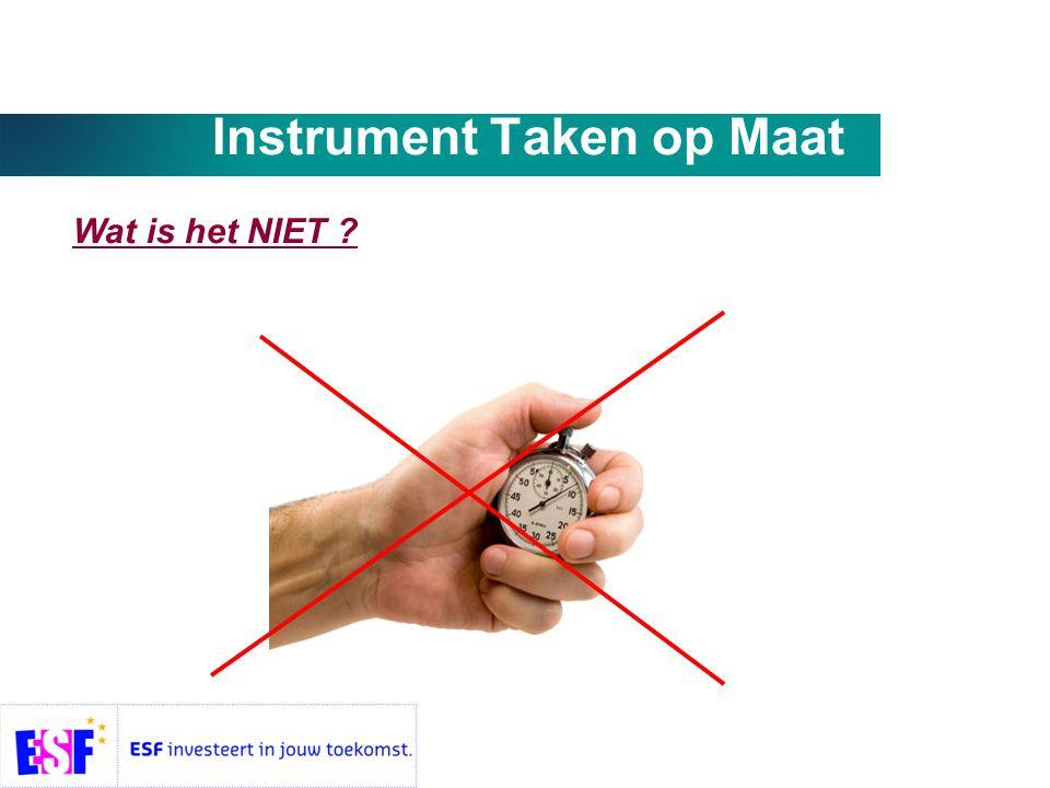Instrument Taken op Maat Wat is het NIET ?