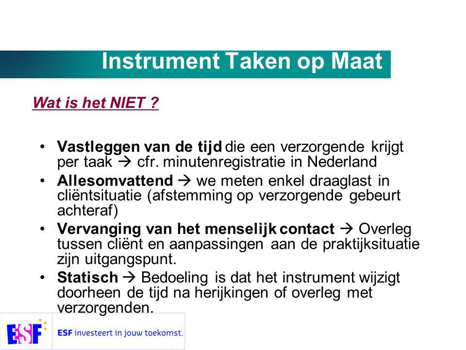 Instrument Taken op Maat •Vastleggen van de tijd die een verzorgende krijgt per taak  cfr.