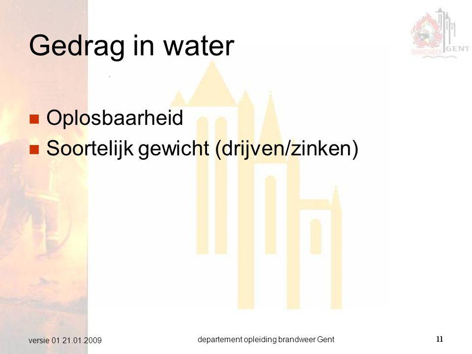 departement opleiding brandweer Gent11 versie 01 21.01.2009 Gedrag in water  Oplosbaarheid  Soortelijk gewicht (drijven/zinken)