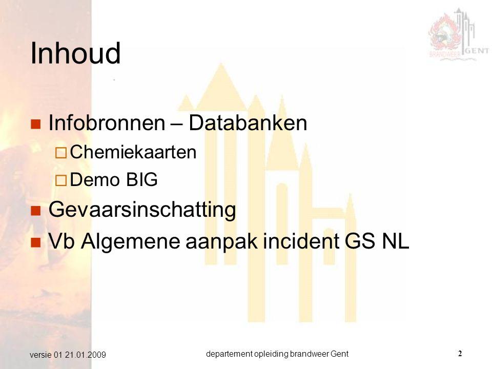 departement opleiding brandweer Gent2 versie 01 21.01.2009 Inhoud  Infobronnen – Databanken  Chemiekaarten  Demo BIG  Gevaarsinschatting  Vb Alge
