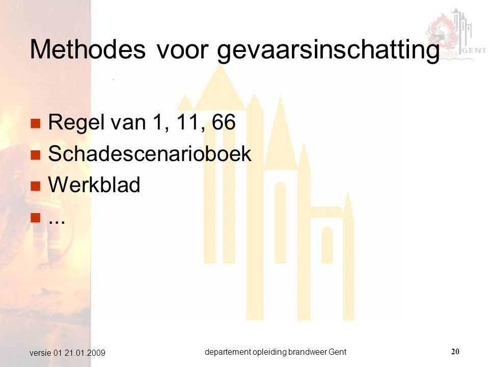 departement opleiding brandweer Gent20 versie 01 21.01.2009 Methodes voor gevaarsinschatting  Regel van 1, 11, 66  Schadescenarioboek  Werkblad ..