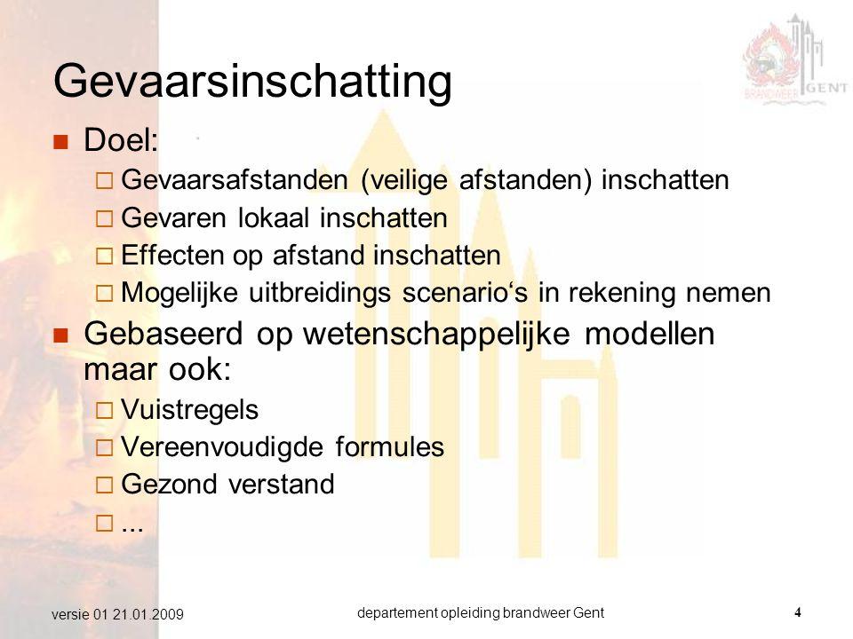 departement opleiding brandweer Gent4 versie 01 21.01.2009 Gevaarsinschatting  Doel:  Gevaarsafstanden (veilige afstanden) inschatten  Gevaren loka