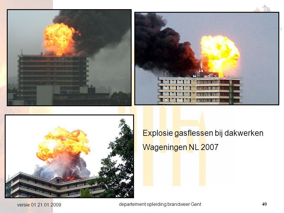 departement opleiding brandweer Gent40 versie 01 21.01.2009 Explosie gasflessen bij dakwerken Wageningen NL 2007
