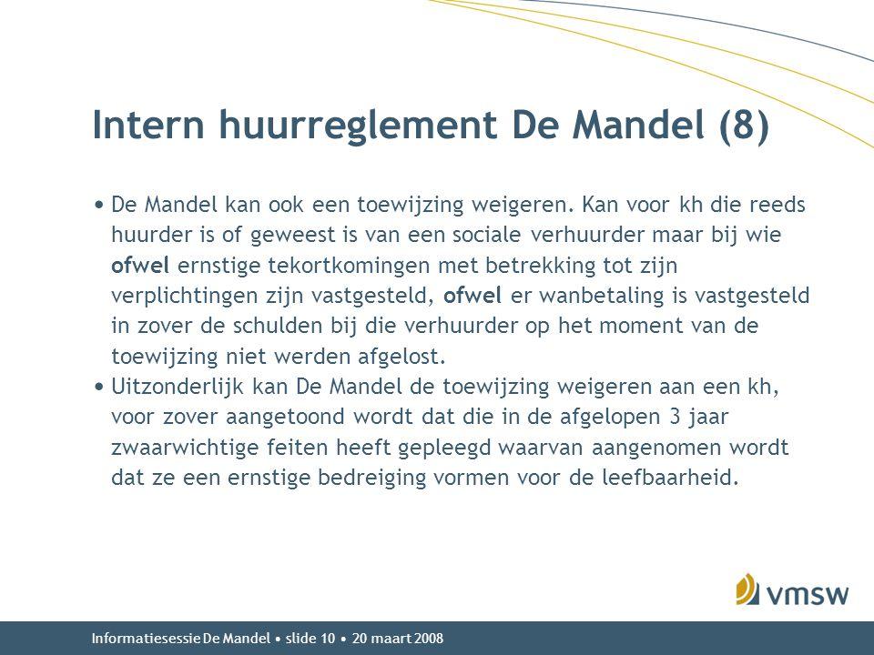 Informatiesessie De Mandel • slide 10 • 20 maart 2008 Intern huurreglement De Mandel (8) • De Mandel kan ook een toewijzing weigeren. Kan voor kh die