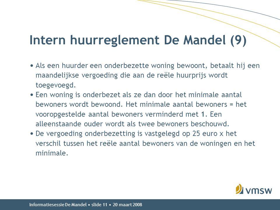 Informatiesessie De Mandel • slide 11 • 20 maart 2008 Intern huurreglement De Mandel (9) • Als een huurder een onderbezette woning bewoont, betaalt hi