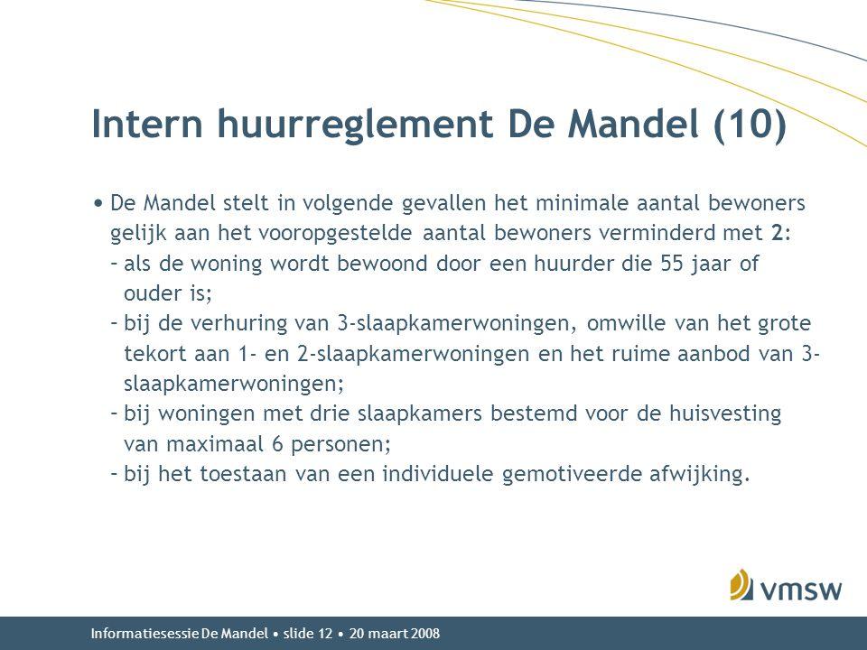 Informatiesessie De Mandel • slide 12 • 20 maart 2008 Intern huurreglement De Mandel (10) • De Mandel stelt in volgende gevallen het minimale aantal b