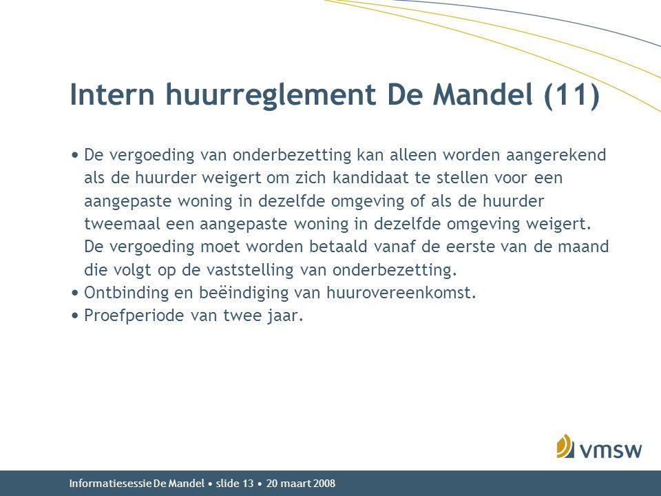 Informatiesessie De Mandel • slide 13 • 20 maart 2008 Intern huurreglement De Mandel (11) • De vergoeding van onderbezetting kan alleen worden aangere