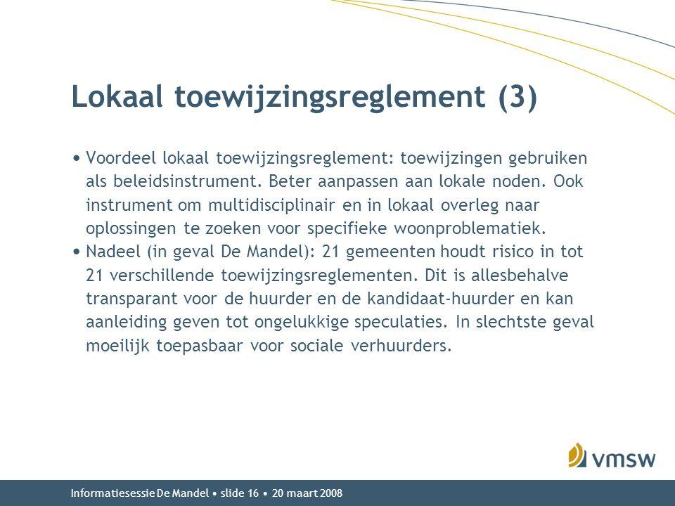 Informatiesessie De Mandel • slide 16 • 20 maart 2008 Lokaal toewijzingsreglement (3) • Voordeel lokaal toewijzingsreglement: toewijzingen gebruiken a