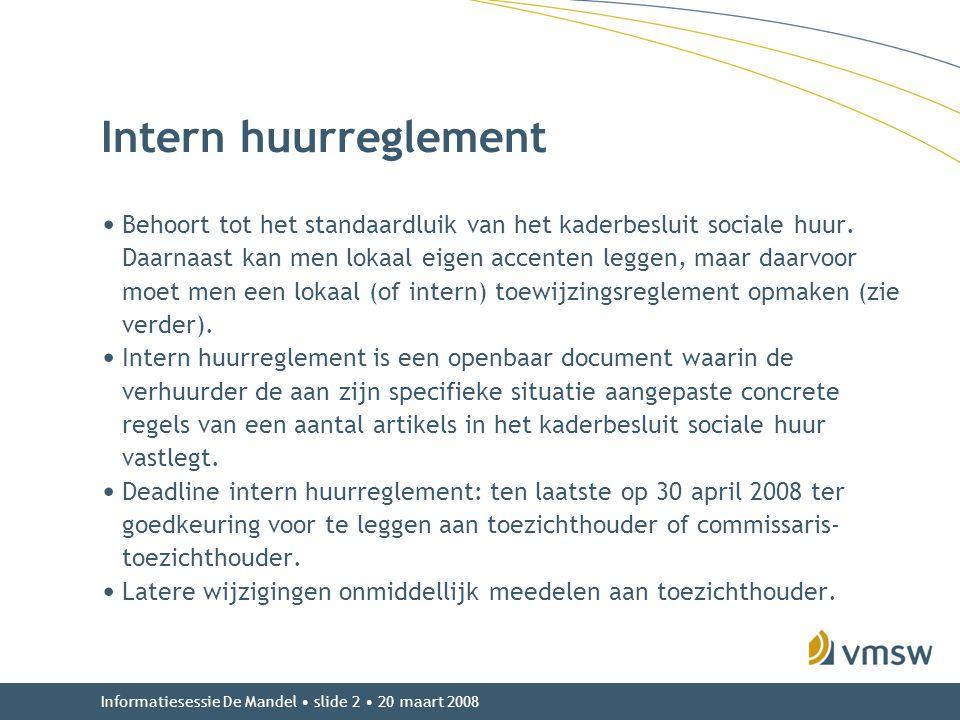 Informatiesessie De Mandel • slide 2 • 20 maart 2008 Intern huurreglement • Behoort tot het standaardluik van het kaderbesluit sociale huur. Daarnaast