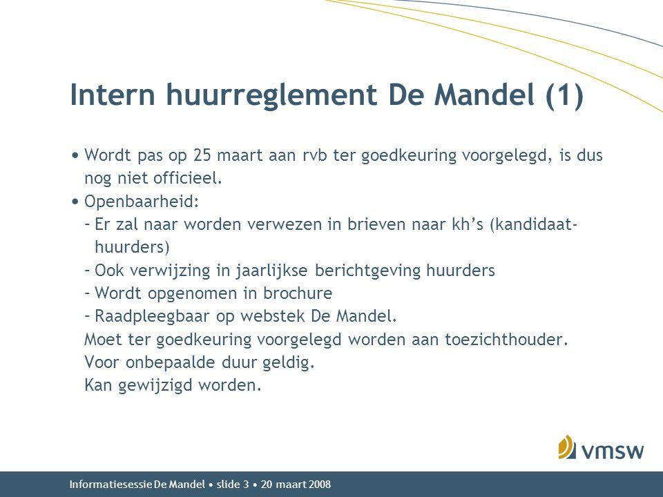 Informatiesessie De Mandel • slide 3 • 20 maart 2008 Intern huurreglement De Mandel (1) • Wordt pas op 25 maart aan rvb ter goedkeuring voorgelegd, is
