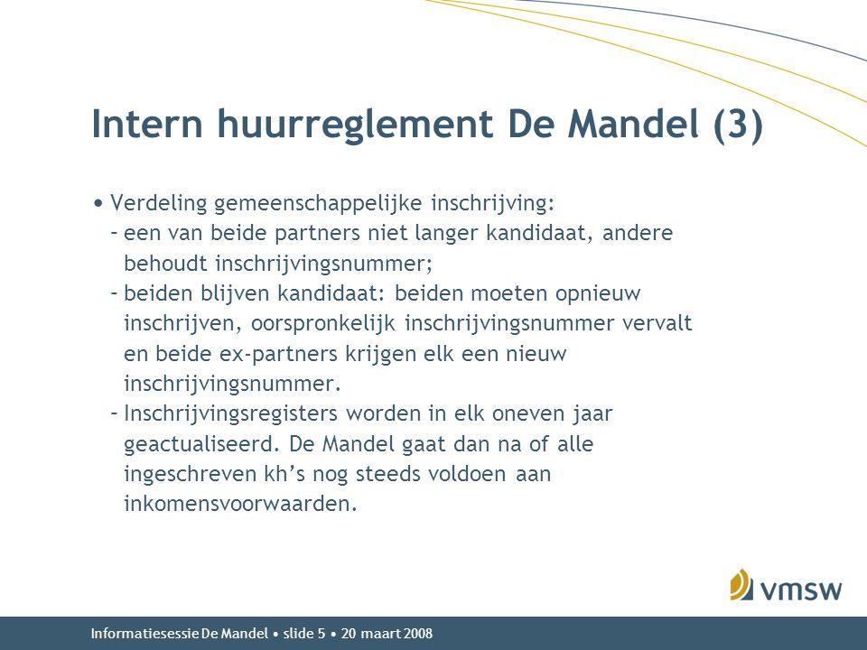 Informatiesessie De Mandel • slide 5 • 20 maart 2008 Intern huurreglement De Mandel (3) • Verdeling gemeenschappelijke inschrijving: –een van beide pa