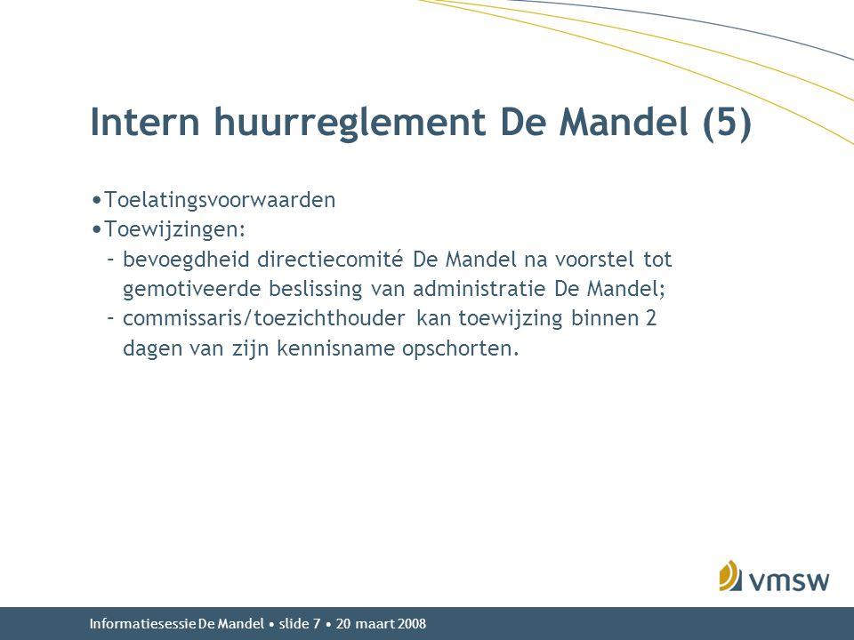 Informatiesessie De Mandel • slide 7 • 20 maart 2008 Intern huurreglement De Mandel (5) • Toelatingsvoorwaarden • Toewijzingen: –bevoegdheid directiec