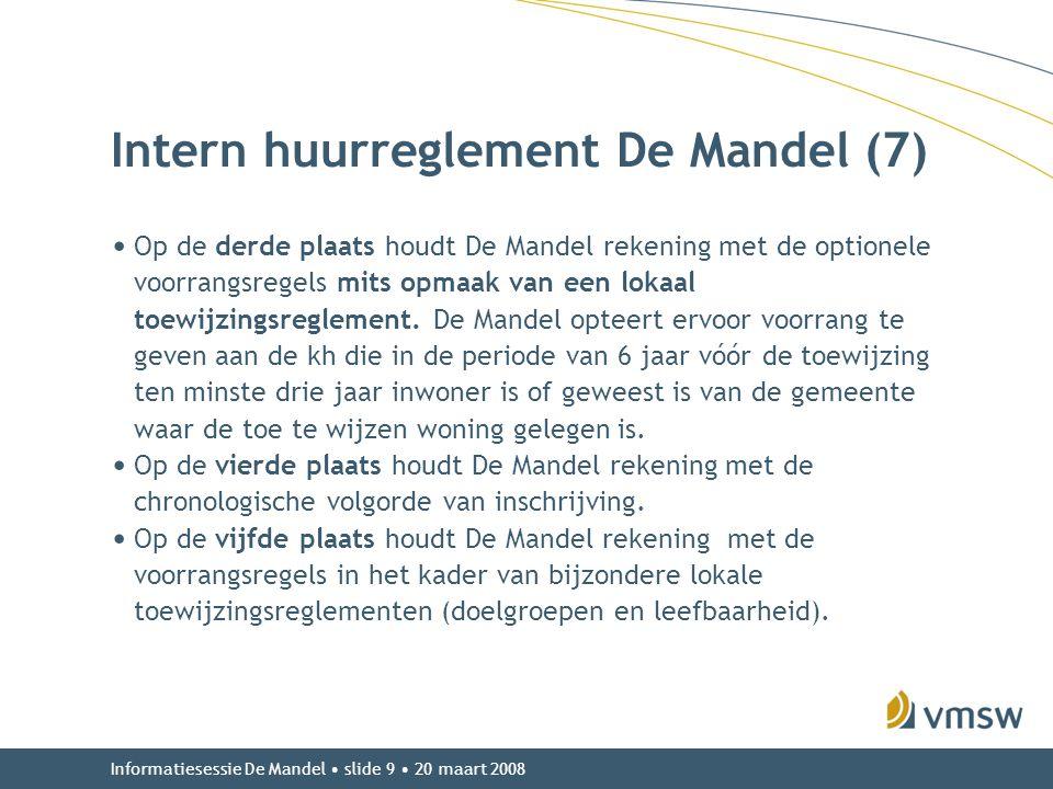 Informatiesessie De Mandel • slide 9 • 20 maart 2008 Intern huurreglement De Mandel (7) • Op de derde plaats houdt De Mandel rekening met de optionele