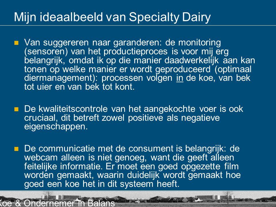 Koe & Ondernemer in Balans Mijn ideaalbeeld van Specialty Dairy  Van suggereren naar garanderen: de monitoring (sensoren) van het productieproces is