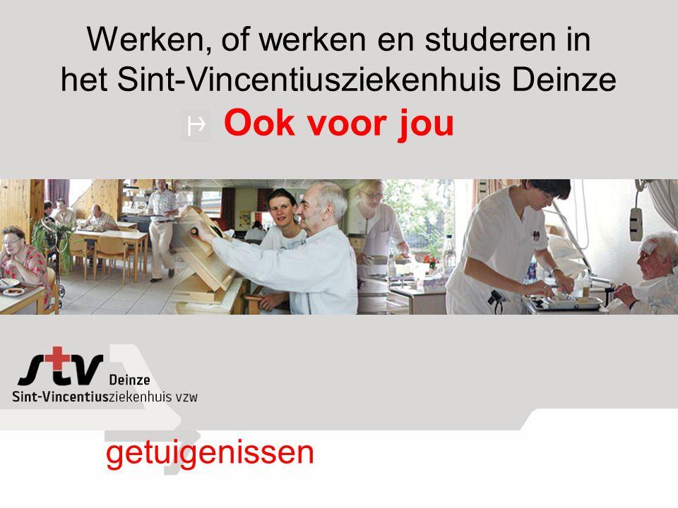 getuigenissen Werken, of werken en studeren in het Sint-Vincentiusziekenhuis Deinze Ook voor jou