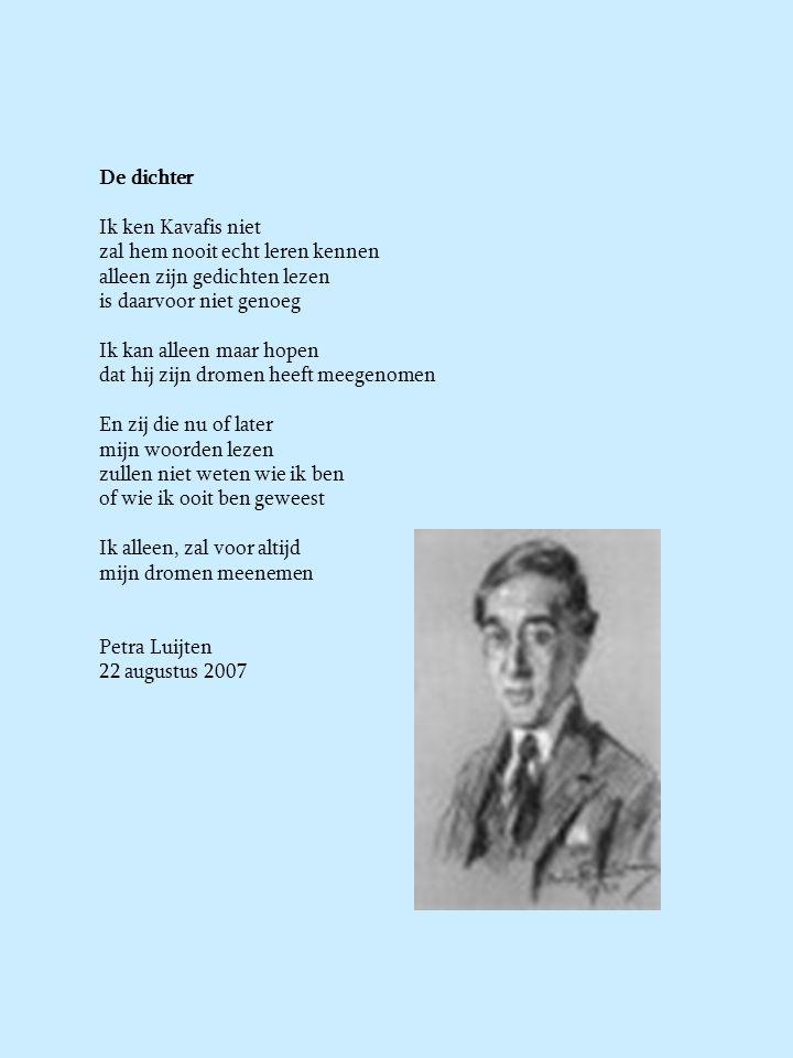 De dichter Ik ken Kavafis niet zal hem nooit echt leren kennen alleen zijn gedichten lezen is daarvoor niet genoeg Ik kan alleen maar hopen dat hij zi