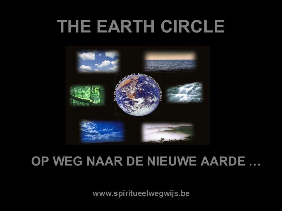 THE EARTH CIRCLE OP WEG NAAR DE NIEUWE AARDE … www.spiritueelwegwijs.be