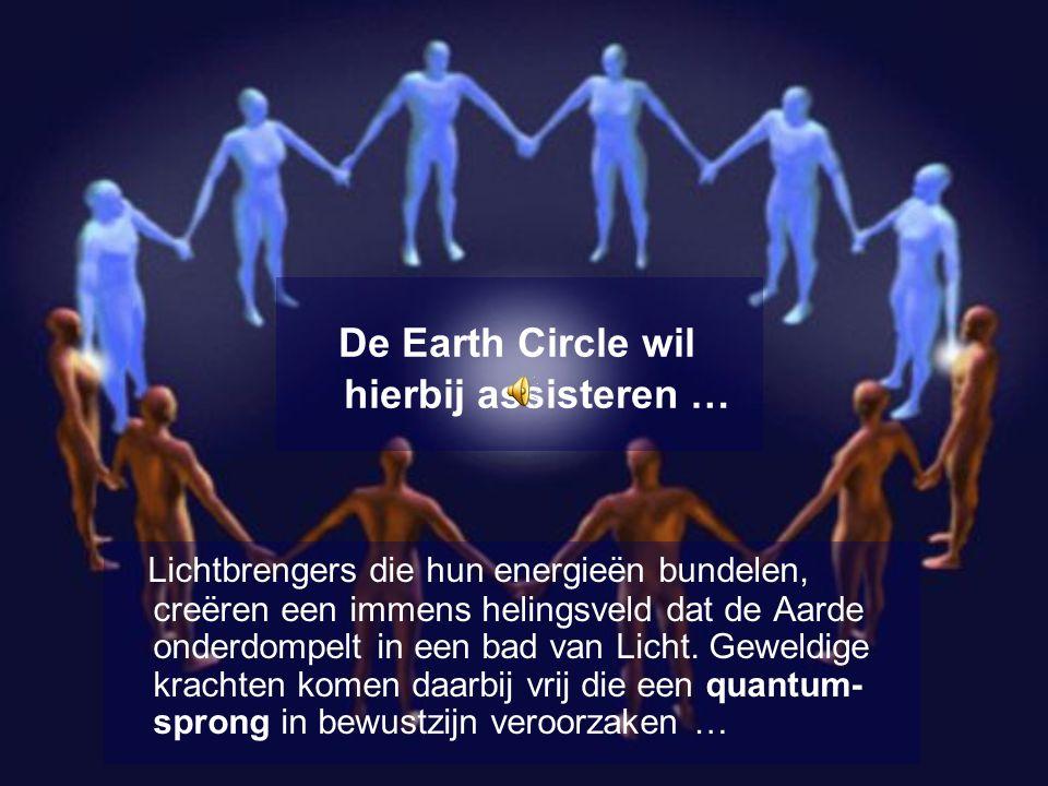 De Earth Circle wil hierbij assisteren … Lichtbrengers die hun energieën bundelen, creëren een immens helingsveld dat de Aarde onderdompelt in een bad van Licht.