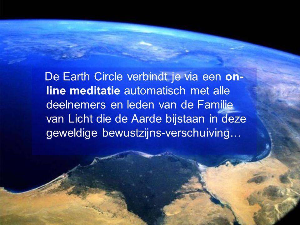 De Earth Circle verbindt je via een on- line meditatie automatisch met alle deelnemers en leden van de Familie van Licht die de Aarde bijstaan in deze geweldige bewustzijns-verschuiving…