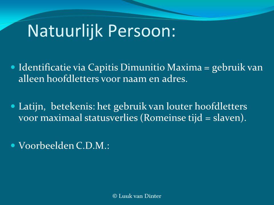 © Luuk van Dinter Natuurlijk Persoon:  Identificatie via Capitis Dimunitio Maxima = gebruik van alleen hoofdletters voor naam en adres.  Latijn, bet