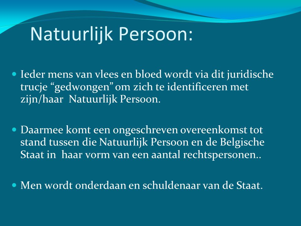 """Natuurlijk Persoon:  Ieder mens van vlees en bloed wordt via dit juridische trucje """"gedwongen"""" om zich te identificeren met zijn/haar Natuurlijk Pers"""