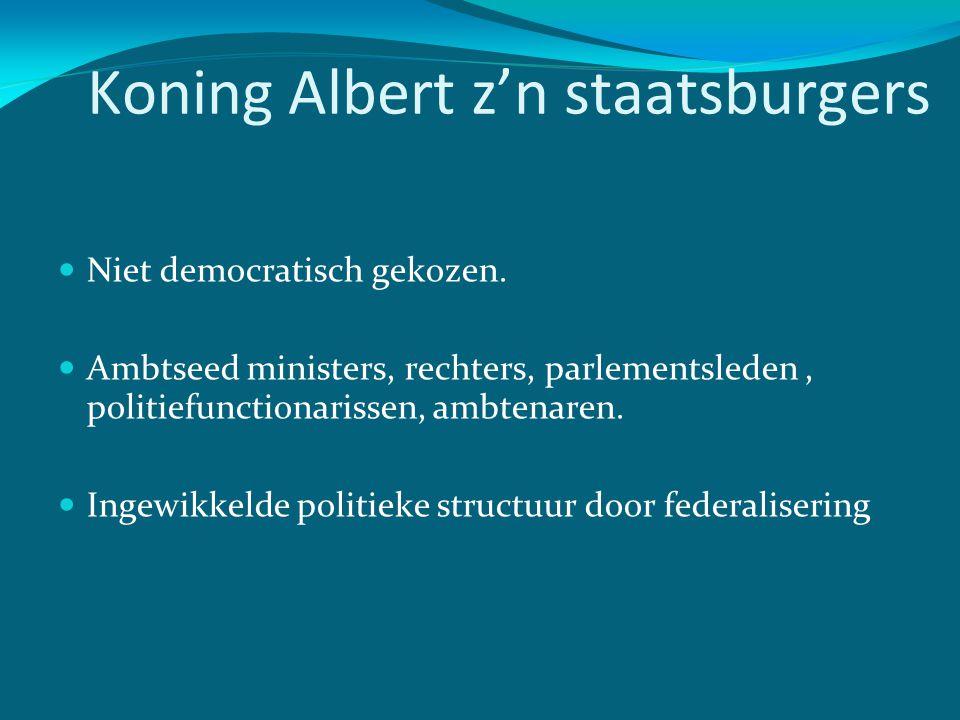 Koning Albert z'n staatsburgers  Niet democratisch gekozen.  Ambtseed ministers, rechters, parlementsleden, politiefunctionarissen, ambtenaren.  In