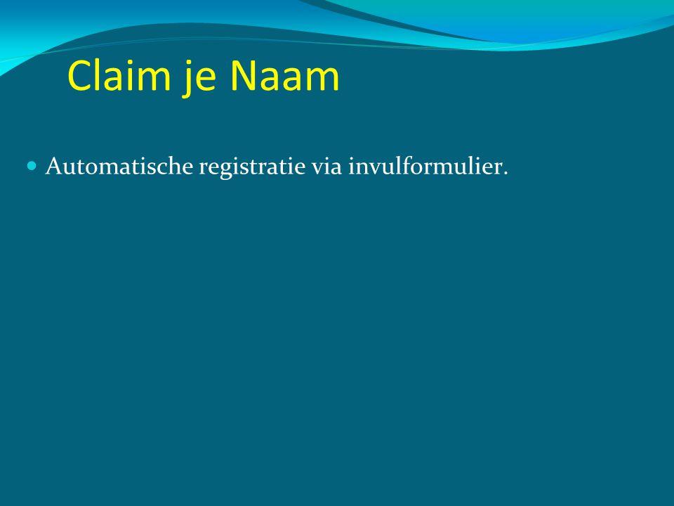 Claim je Naam  Automatische registratie via invulformulier.