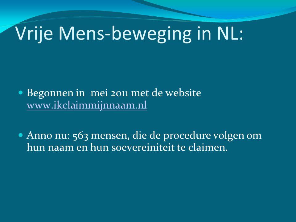 Vrije Mens-beweging in NL:  Begonnen in mei 2011 met de website www.ikclaimmijnnaam.nl www.ikclaimmijnnaam.nl  Anno nu: 563 mensen, die de procedure