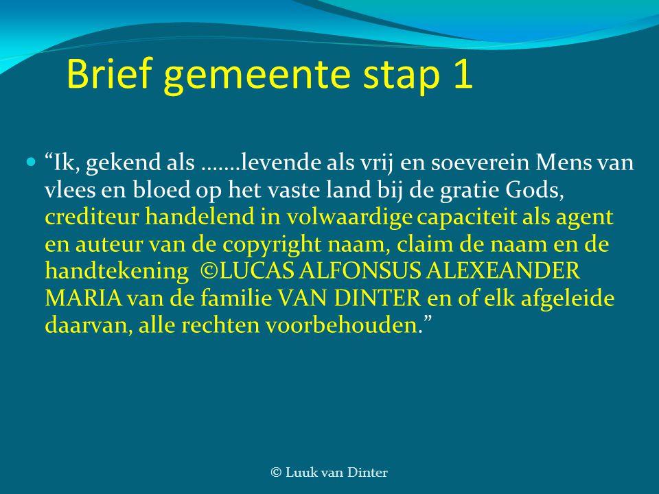 """© Luuk van Dinter Brief gemeente stap 1  """"Ik, gekend als …….levende als vrij en soeverein Mens van vlees en bloed op het vaste land bij de gratie God"""