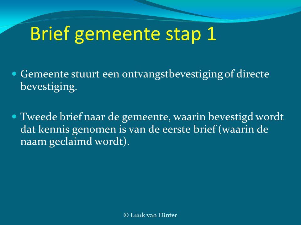 © Luuk van Dinter Brief gemeente stap 1  Gemeente stuurt een ontvangstbevestiging of directe bevestiging.  Tweede brief naar de gemeente, waarin bev