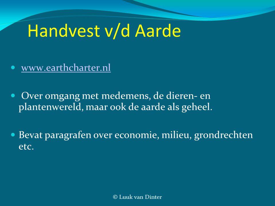 © Luuk van Dinter Handvest v/d Aarde  www.earthcharter.nlwww.earthcharter.nl  Over omgang met medemens, de dieren- en plantenwereld, maar ook de aar