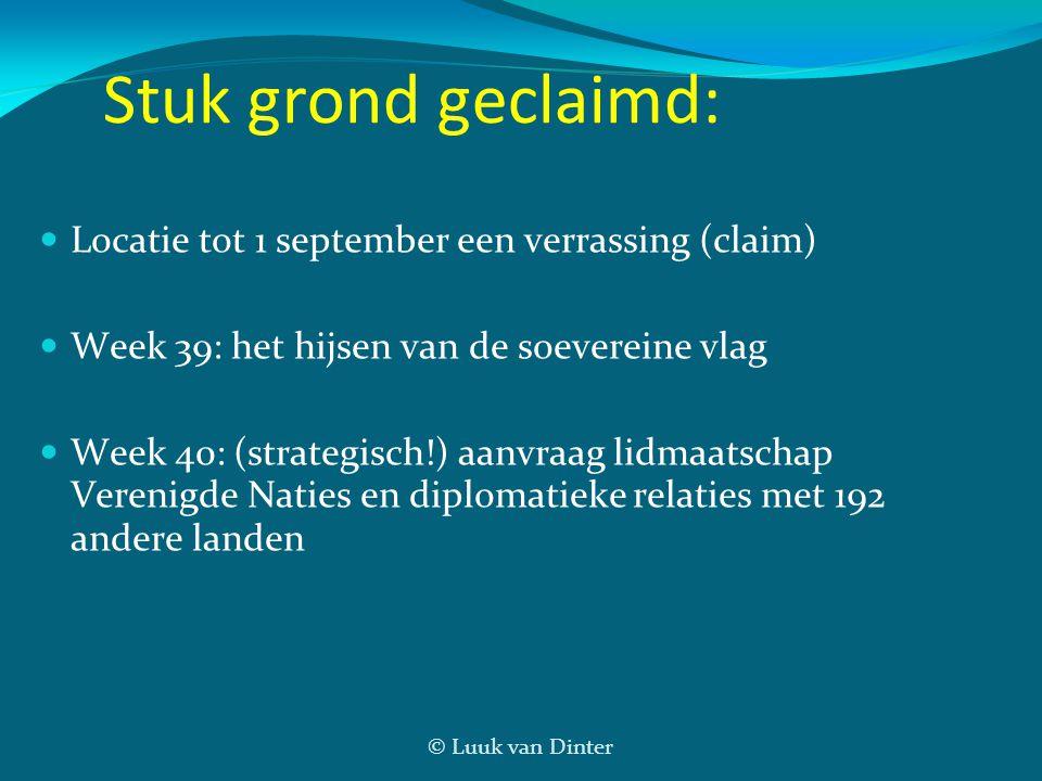 © Luuk van Dinter Stuk grond geclaimd:  Locatie tot 1 september een verrassing (claim)  Week 39: het hijsen van de soevereine vlag  Week 40: (strat