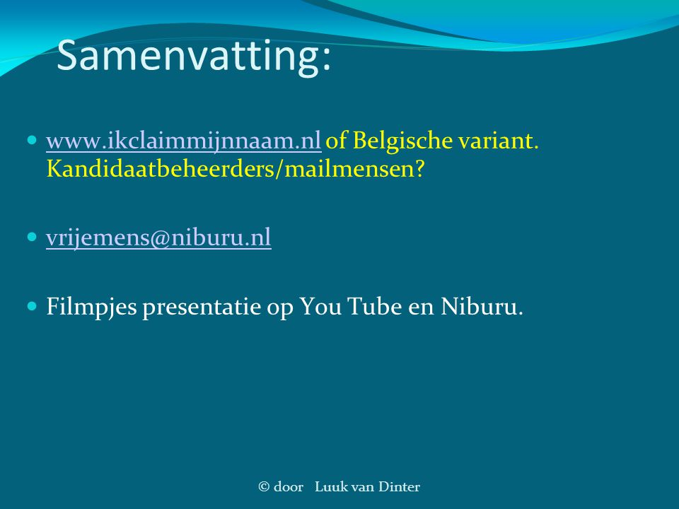 © door Luuk van Dinter Samenvatting:  www.ikclaimmijnnaam.nl of Belgische variant. Kandidaatbeheerders/mailmensen? www.ikclaimmijnnaam.nl  vrijemens