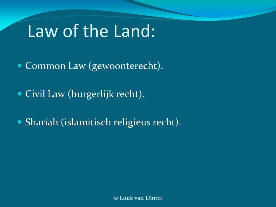 © Luuk van Dinter Law of the Land:  Common Law (gewoonterecht).  Civil Law (burgerlijk recht).  Shariah (islamitisch religieus recht).
