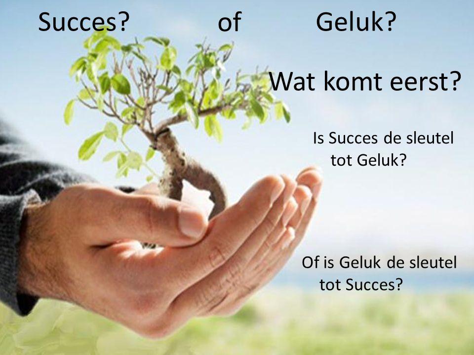 Geluk? Is Succes de sleutel tot Geluk? Succes? of Wat komt eerst? Of is Geluk de sleutel tot Succes?