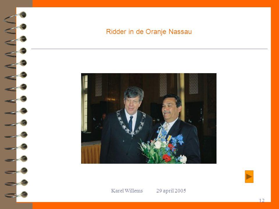Karel Willems 29 april 2005 12 Ridder in de Oranje Nassau