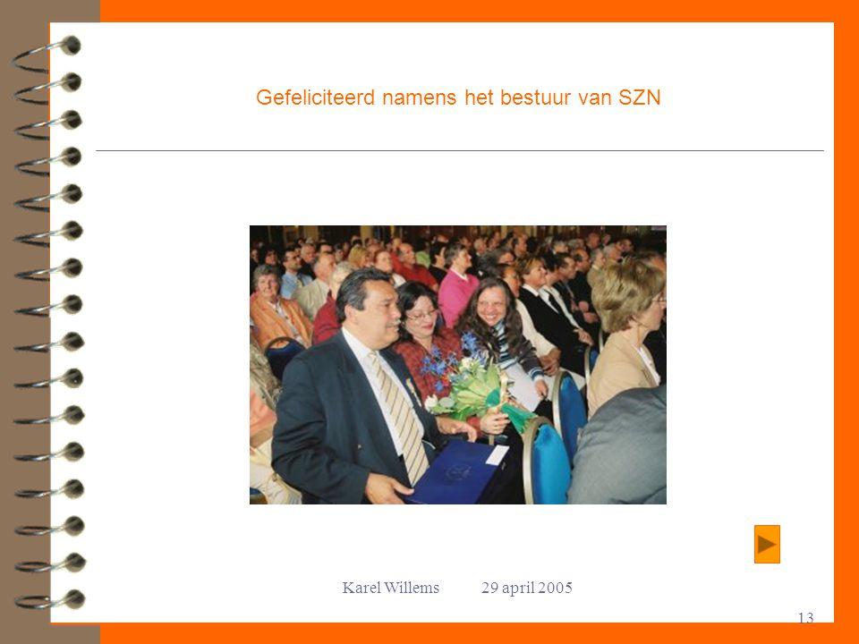 Karel Willems 29 april 2005 13 Gefeliciteerd namens het bestuur van SZN