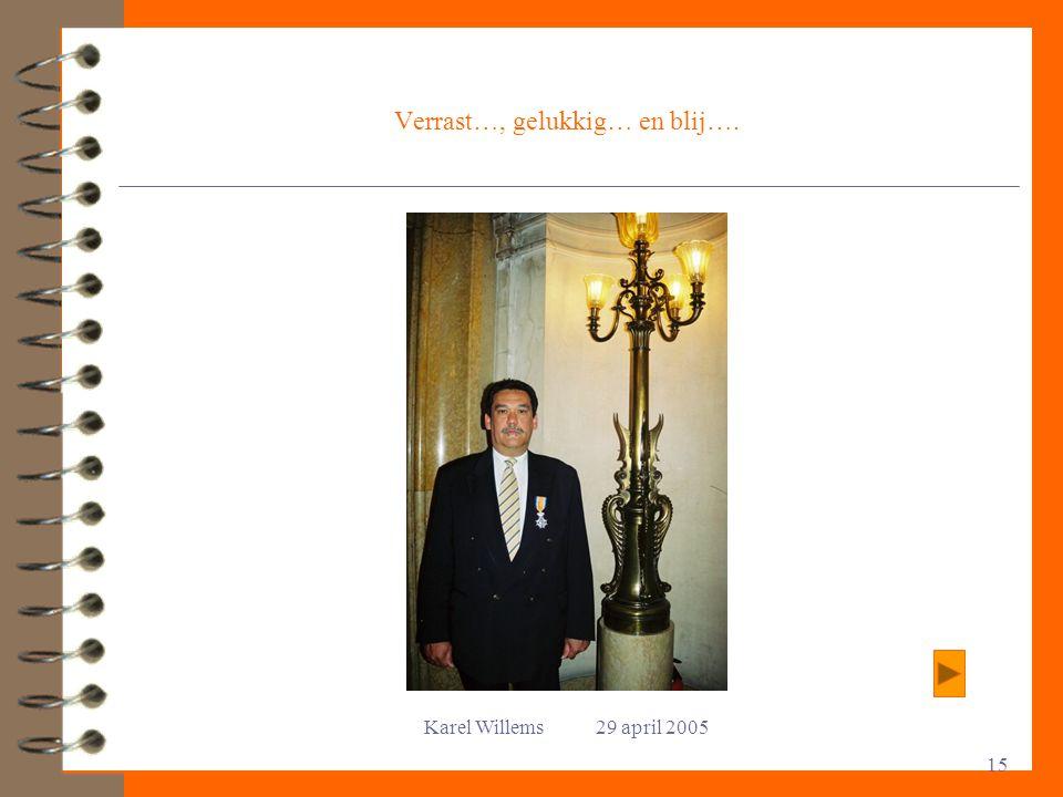 Karel Willems 29 april 2005 15 Verrast…, gelukkig… en blij….