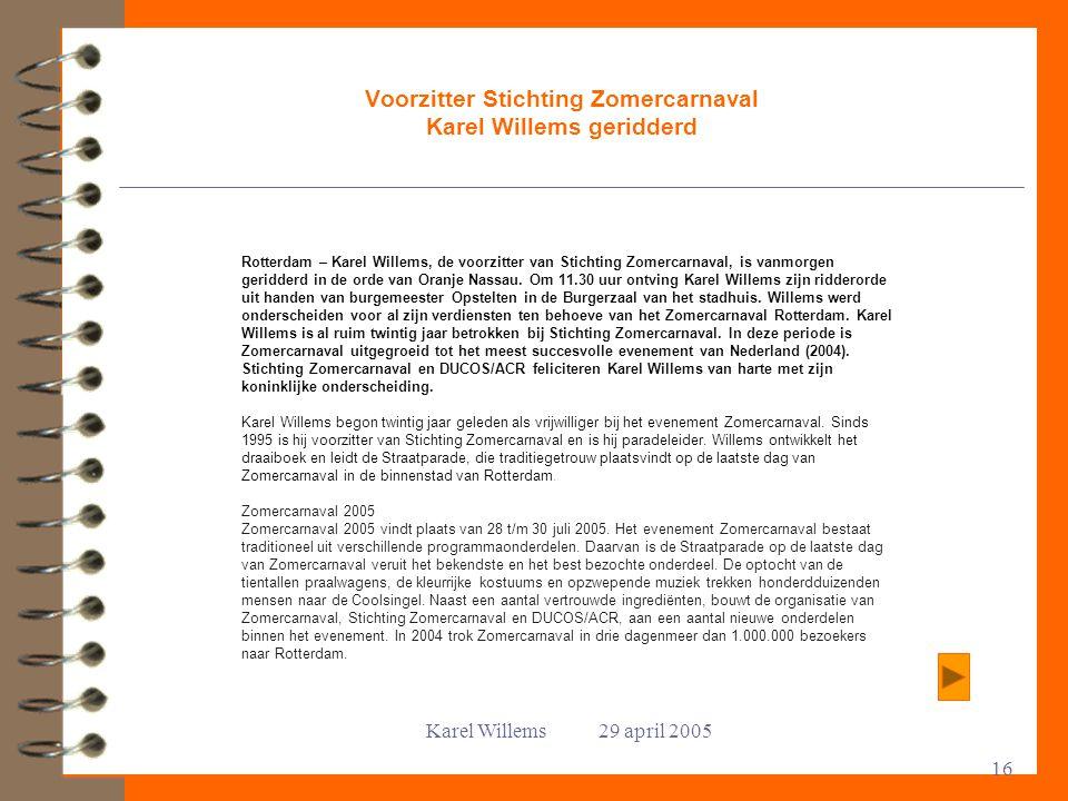 Karel Willems 29 april 2005 16 Voorzitter Stichting Zomercarnaval Karel Willems geridderd Rotterdam – Karel Willems, de voorzitter van Stichting Zomer